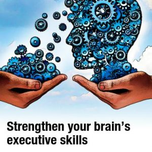 Strengthen your brain's executive skills