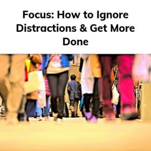 Focus: How to Ignore Distractions & Get More Done ebook